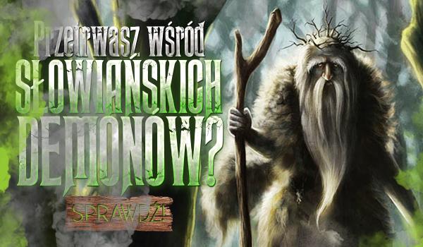 Czy przetrwasz wśród słowiańskich demonów?