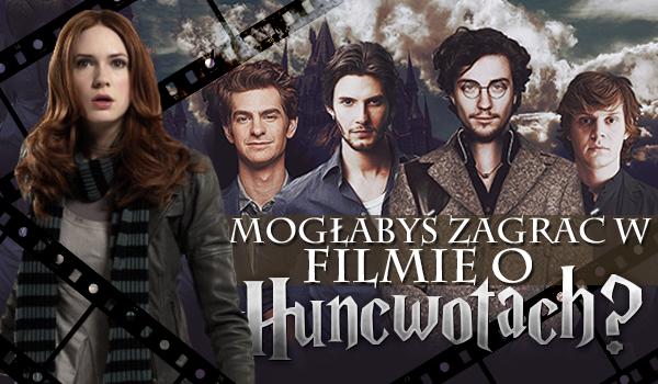 Czy mogłabyś zagrać w filmie o Huncwotach?