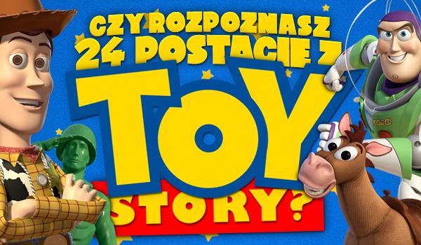 Czy rozpoznasz 24 postacie z Toy Story?