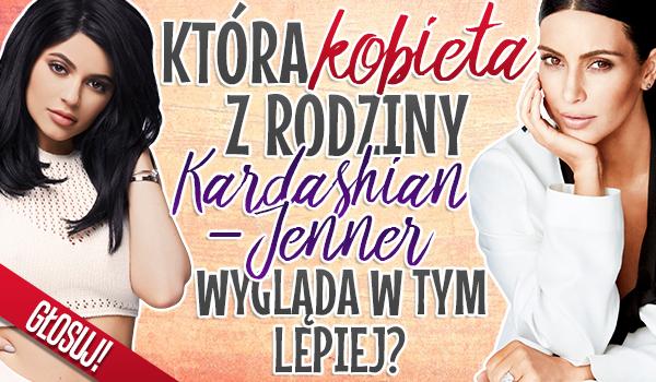 Która kobieta z rodziny Kardashian – Jenner wygląda w tym lepiej?