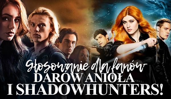 Głosowanie dla fanów Darów Anioła i Shadowhunters!