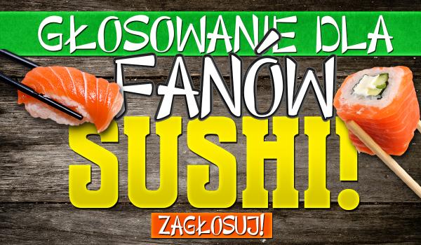 Głosowanie dla miłośników sushi!