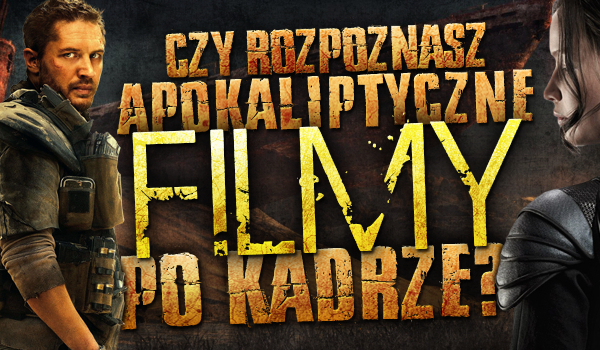 Czy rozpoznasz te apokaliptyczne filmy po kadrze?