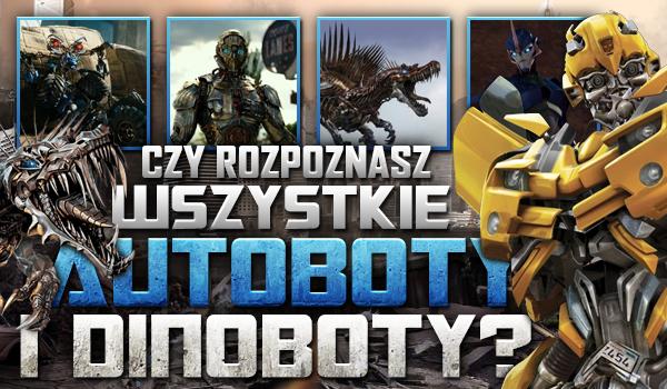 Czy rozpoznasz wszystkie Autoboty i Dinoboty?