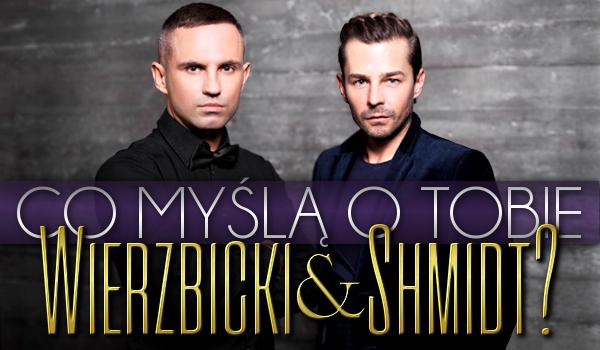 Co myśli o Tobie Andrzej Wierzbicki i Tomasz Schmidt?