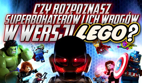 Czy rozpoznasz superbohaterów i ich wrogów w wersji LEGO?