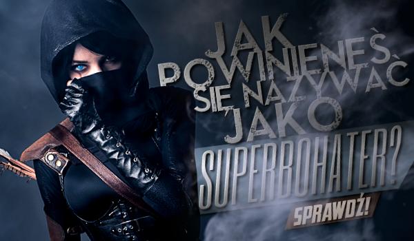 Jak powinieneś się nazywać jako superbohater?