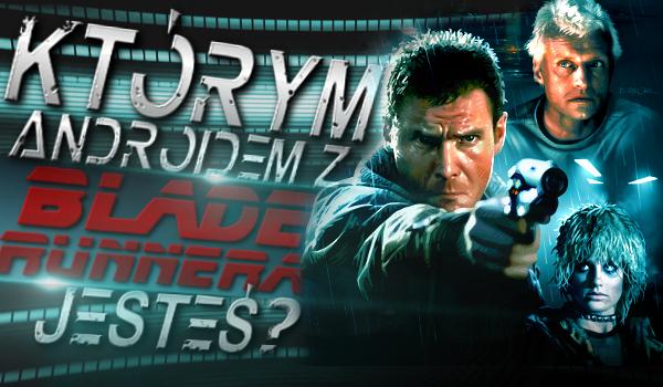 """Którym androidem z """"Blade Runnera"""" jesteś?"""