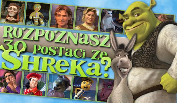 """Rozpoznasz 30 postaci ze """"Shreka""""?"""