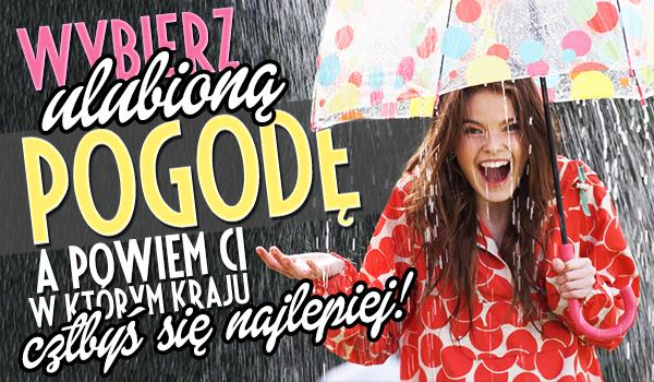 Wybierz swoją ulubioną pogodę, a my powiemy Ci, w którym kraju żyłoby Ci się najlepiej!