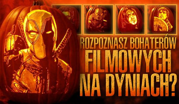 Rozpoznasz bohaterów filmowych na dyniach halloweenowych?