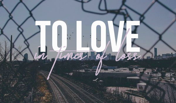To Love In Times Of Loss #1