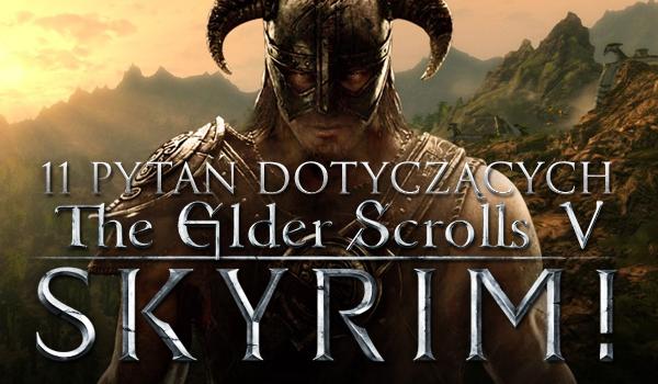 11 pytań dotyczących The Elder Scrolls V: Skyrim!