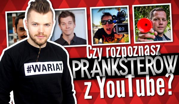 Rozpoznasz pranksterów z YouTube?