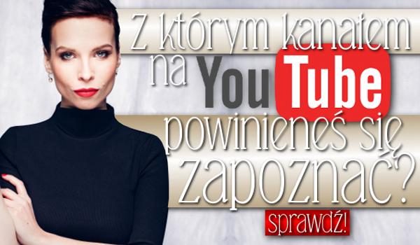 Z którym kanałem na YouTube powinieneś się zapoznać?