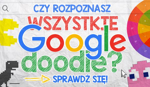 Czy rozpoznasz wszystkie Google Doodle?