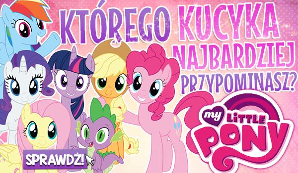 Którego kucyka z My Little Pony najbardziej przypominasz?