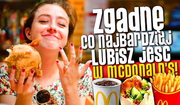 Zgadnę, co najbardziej smakuje Ci w McDonald's!