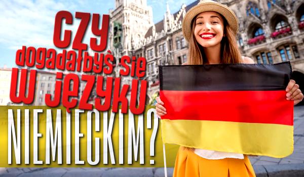 Czy dogadałbyś się w języku niemieckim?