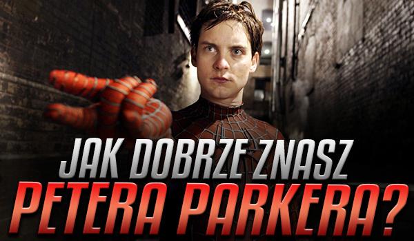 Jak dobrze znasz Petera Parkera?