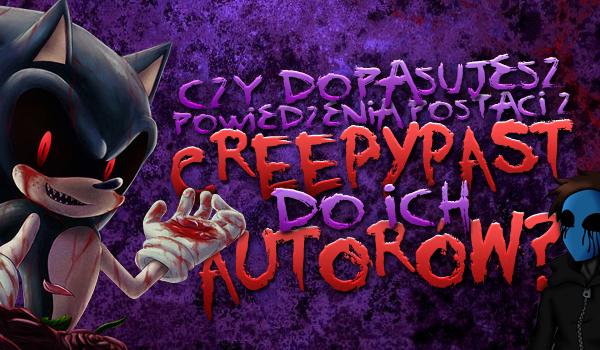 Czy uda Ci się dopasować powiedzenia postaci z Creepypast do ich autorów?