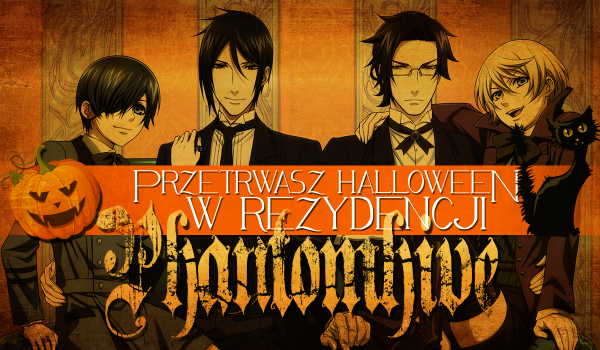 Czy przetrwasz Halloween w rezydencji Phantomhive?