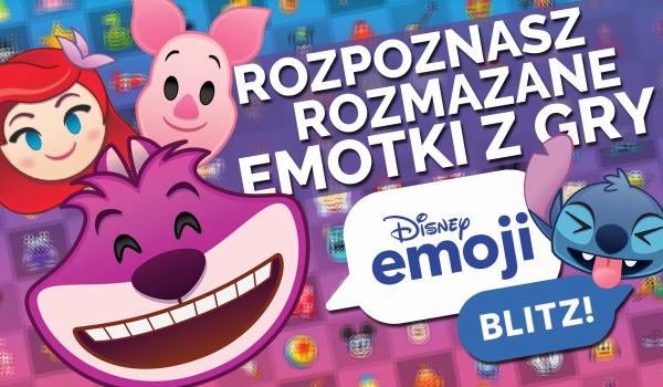 """Czy rozpoznasz rozmazane emotki z gry """"Disney Emoji Blitz""""? #3"""