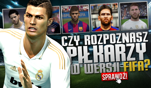 Rozpoznasz piłkarzy w wersji FIFA?