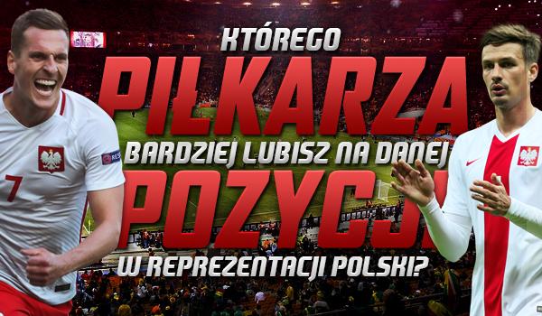 Którego piłkarza bardziej lubisz na danej pozycji w reprezentacji Polski?