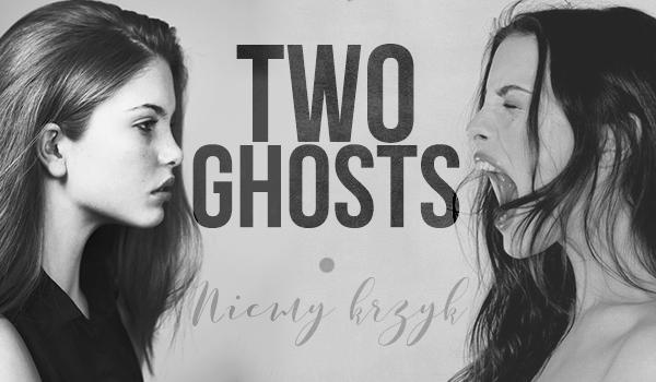 Two Ghosts #1 – Niemy krzyk