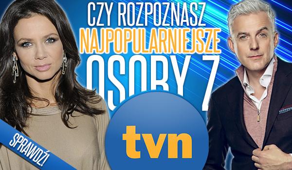 Czy rozpoznasz najpopularniejsze osoby z TVN?