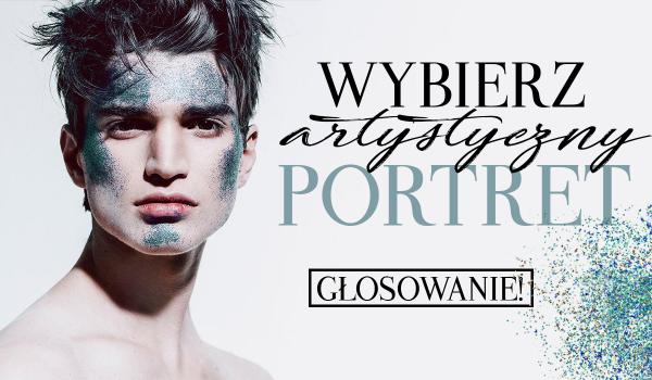 Wybierz artystyczny portret – Głosowanie!