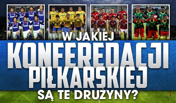 W jakiej konfederacji piłkarskiej są te drużyny?