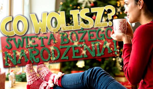 Co wolisz? – Święta Bożego Narodzenia!