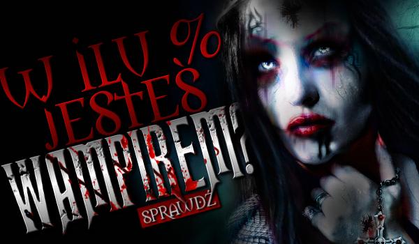 W ilu procentach jesteś wampirem?