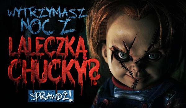 Czy przetrwasz noc z Laleczką Chucky?