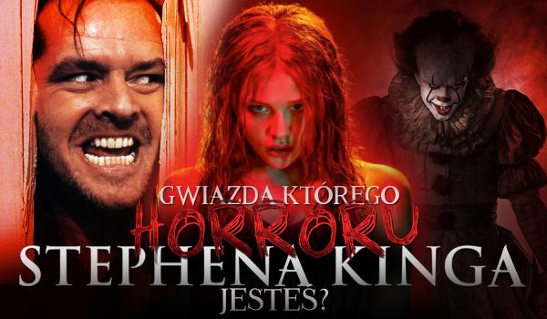 Gwiazdą którego horroru na podstawie książki Stephena Kinga jesteś?