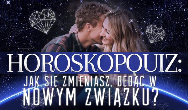 Horoskopquiz: Jak zmieniasz się będąc w nowym związku?