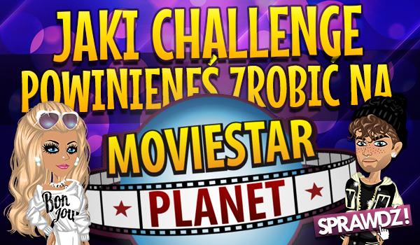 Jaki challenge powinieneś zrobić na MovieStarPlanet?