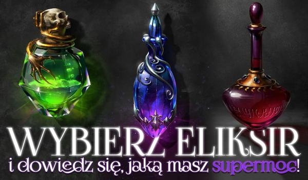 Wybierz eliksir i dowiedz się, jaką supermoc otrzymałeś!