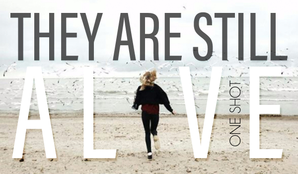 They Are Still Alive – ONE SHOT