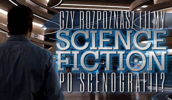 Rozpoznasz filmy science-fiction po scenografii?