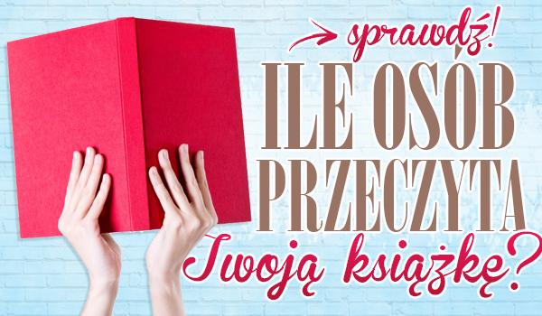 Ile osób przeczyta Twoją książkę?