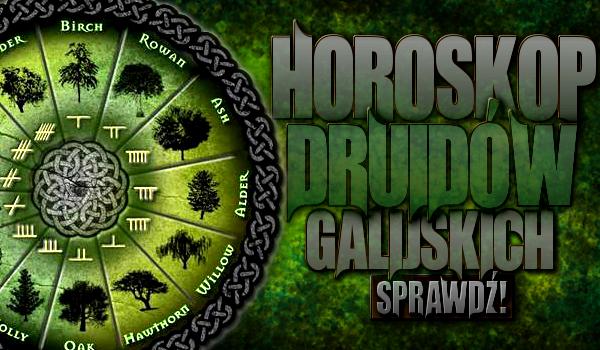 Horoskop Druidów Galijskich!