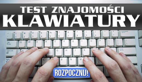 Test znajomości klawiatury!