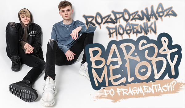 Czy uda Ci się rozponać piosenki Bars and Melody po ich fragmentach?