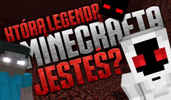 """Którą legendą """"Minecrafta"""" jesteś?"""
