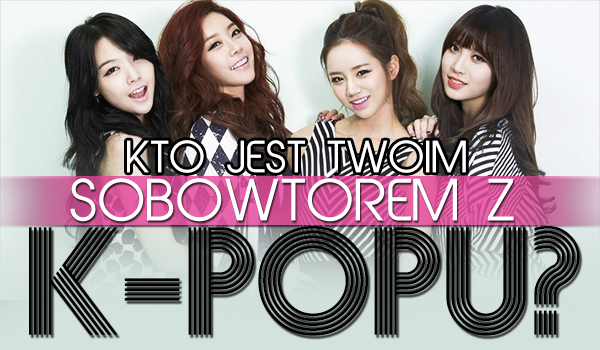 Kto jest Twoim sobowtórem z k-popu?