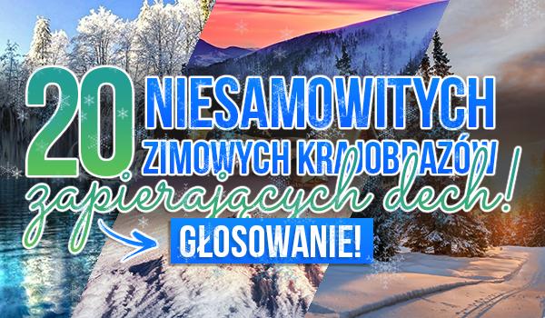 20 niesamowitych zimowych krajobrazów, zapierających dech!