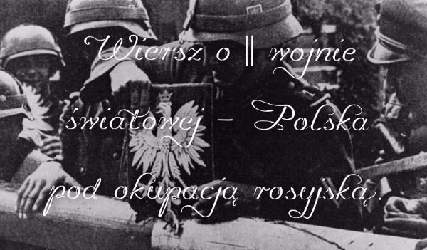 Wiersz O Ii Wojnie światowej Polska Pod Okupacją Rosyjską